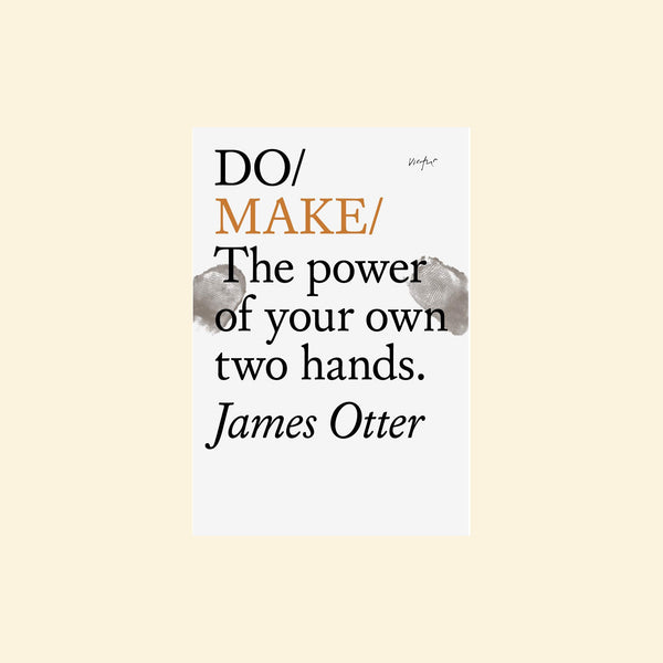 Do Make | The Power of Your Own Two Hands