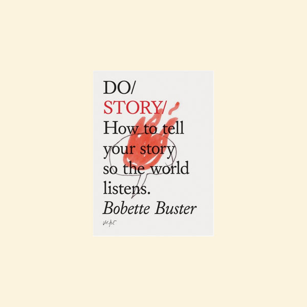 Do Story | How to tell your story so the world listens.