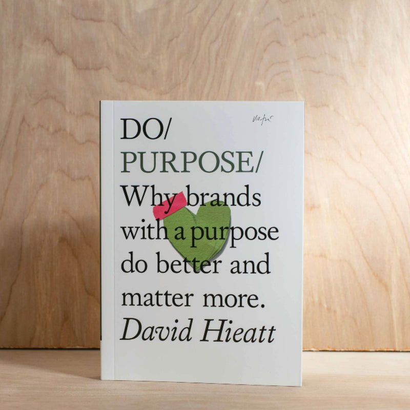 Do Purpose / Why brands with a purpose do better and matter more