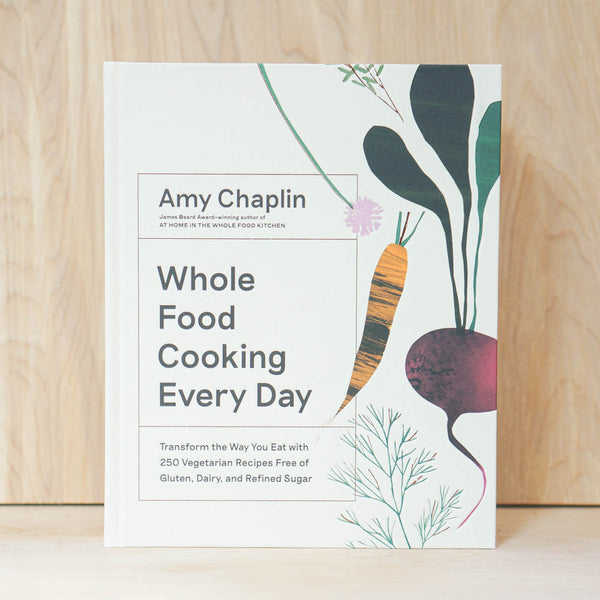 Whole Food Cooking Every Day | By Amy Chaplin
