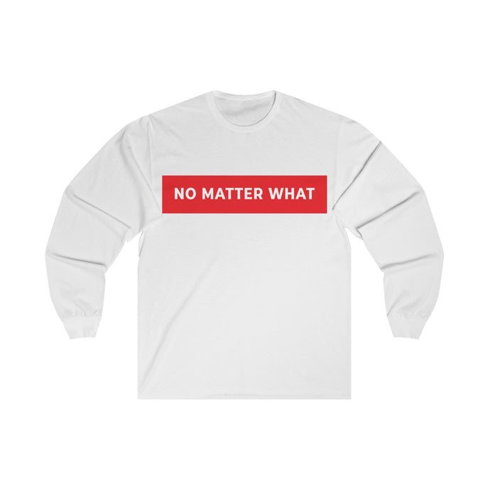 No Matter What Long Sleeve