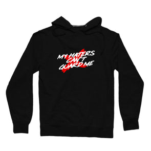 My Haters Can't Guard Me Hoodie (White Text)
