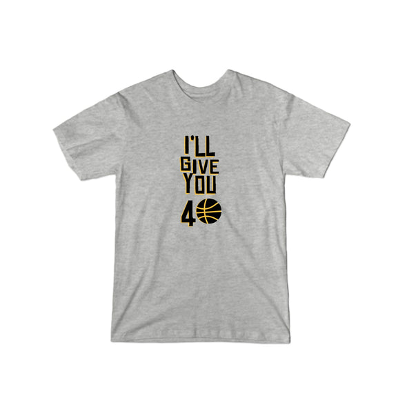 I'll Give You 40 T-Shirt