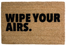 "Load image into Gallery viewer, ""WIPE YOUR AIRS"" Custom Doormat"