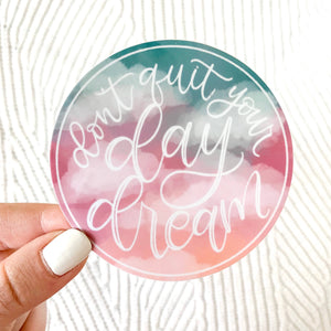 Don't Quit Your Day Dream Watercolor Clouds Sticker 3x3in.