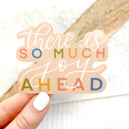 There Is So Much Joy Ahead Sticker, 3x3 in.