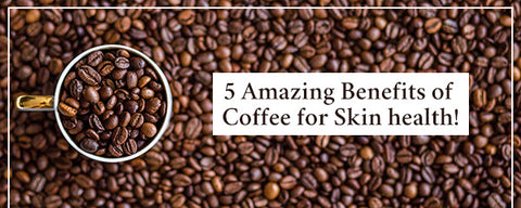 5 Amazing Benefits of Coffee for Skin