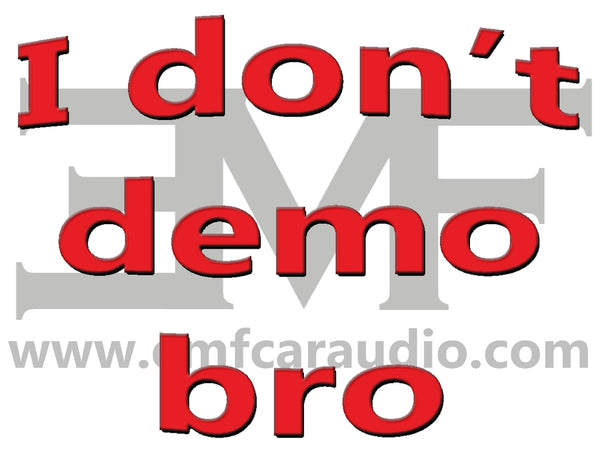 I don't demo, bro decal