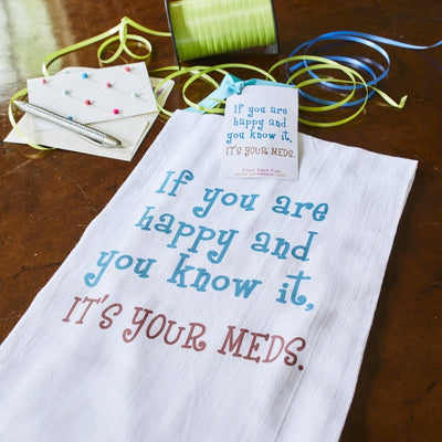 "TEA TOWEL ""IT'S YOUR MEDS"""