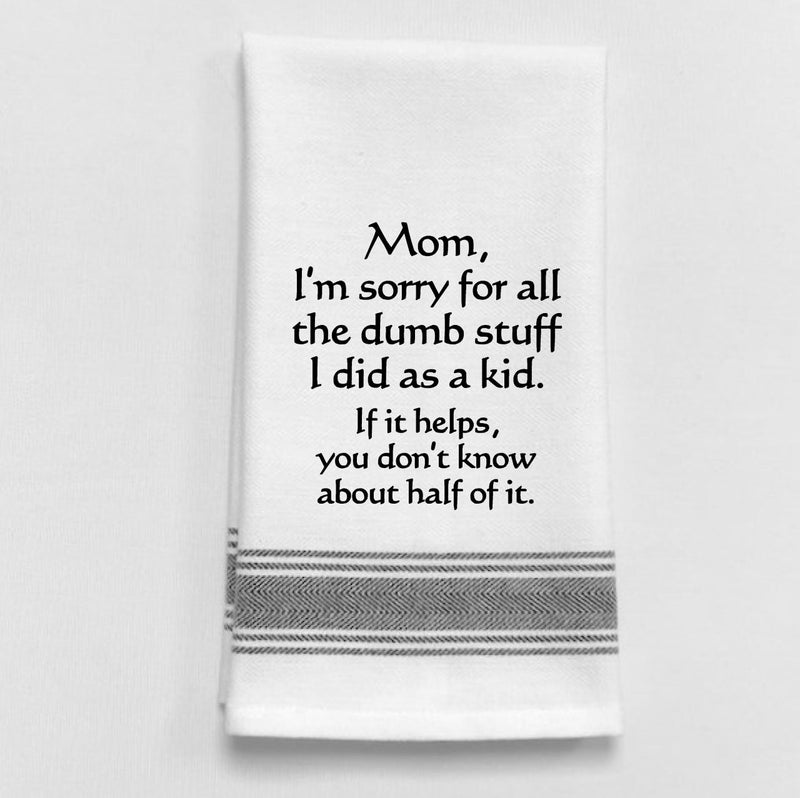 Mom Sorry for Dumb Things Towel