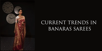 CURRENT TRENDS IN BANARAS SAREES