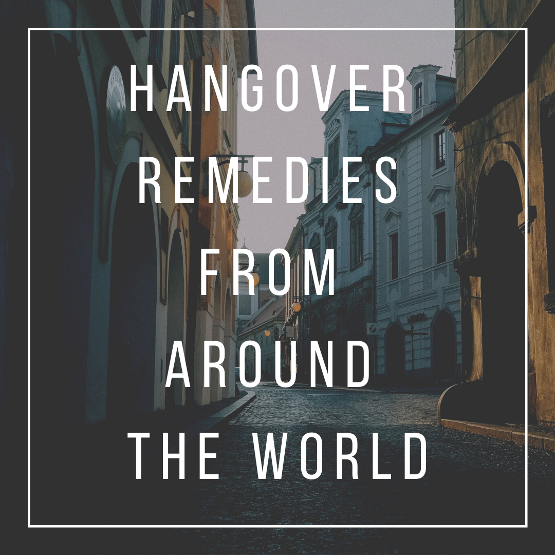 Hangover Remedies From Around The World ILUNA
