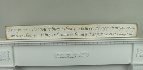 'Always remember you're braver than you believe.....' Handmade Wooden Sign