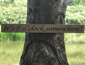 'It's 5 O'Clock Somewhere!' Handmade Wooden Sign