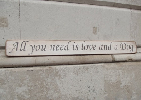All you need is Love and a dog -  Handmade Wooden Sign