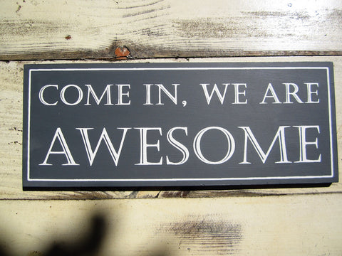 Handmade Come in we are awesome sign