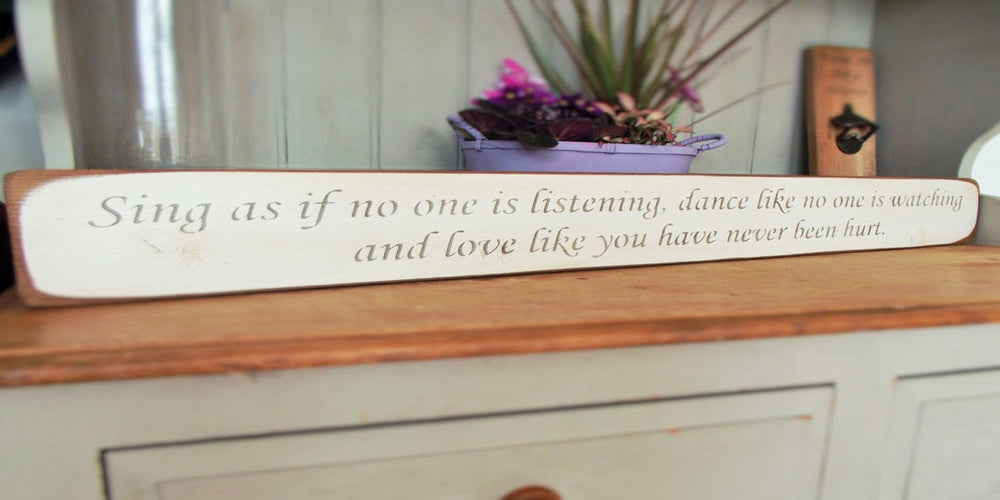 Sing as if no one is listening...Handmade Wooden Sign