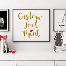 Load image into Gallery viewer, Custom Prints, Custom Quote Print, custom sign, personalized Sign, Wall Signs, Custom Wall Sign, Custom Wall Art, Custom Art, Song lyric
