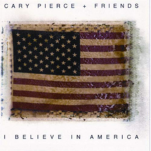 Cary Pierce + Friends: I Believe in America