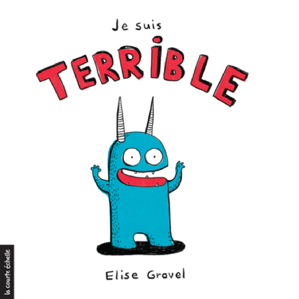 Je suis terrible par Elise Gravel