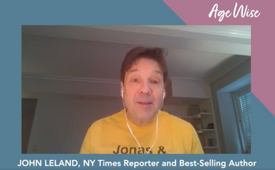 This episode of AGE WISE features John Leland, NY Times Reporter and Best-Selling Author on the surprising joy of finding Happiness Late in Life!