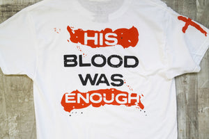 His Blood Was Enough White Tee