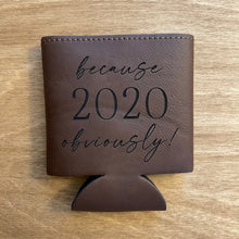 Load image into Gallery viewer, because 2020 obviously! | Engraved Leatherette Coozie