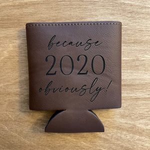 because 2020 obviously! | Engraved Leatherette Coozie