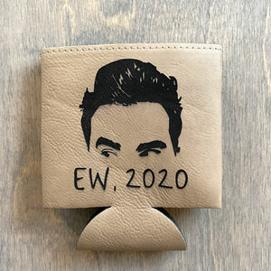 EW, 2020 | Faux Leather Engraved Coozie | Schitt's Creek Inspired