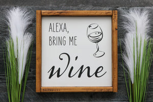 Alexa Bring Me Wine | Framed Wood Sign | 12x12