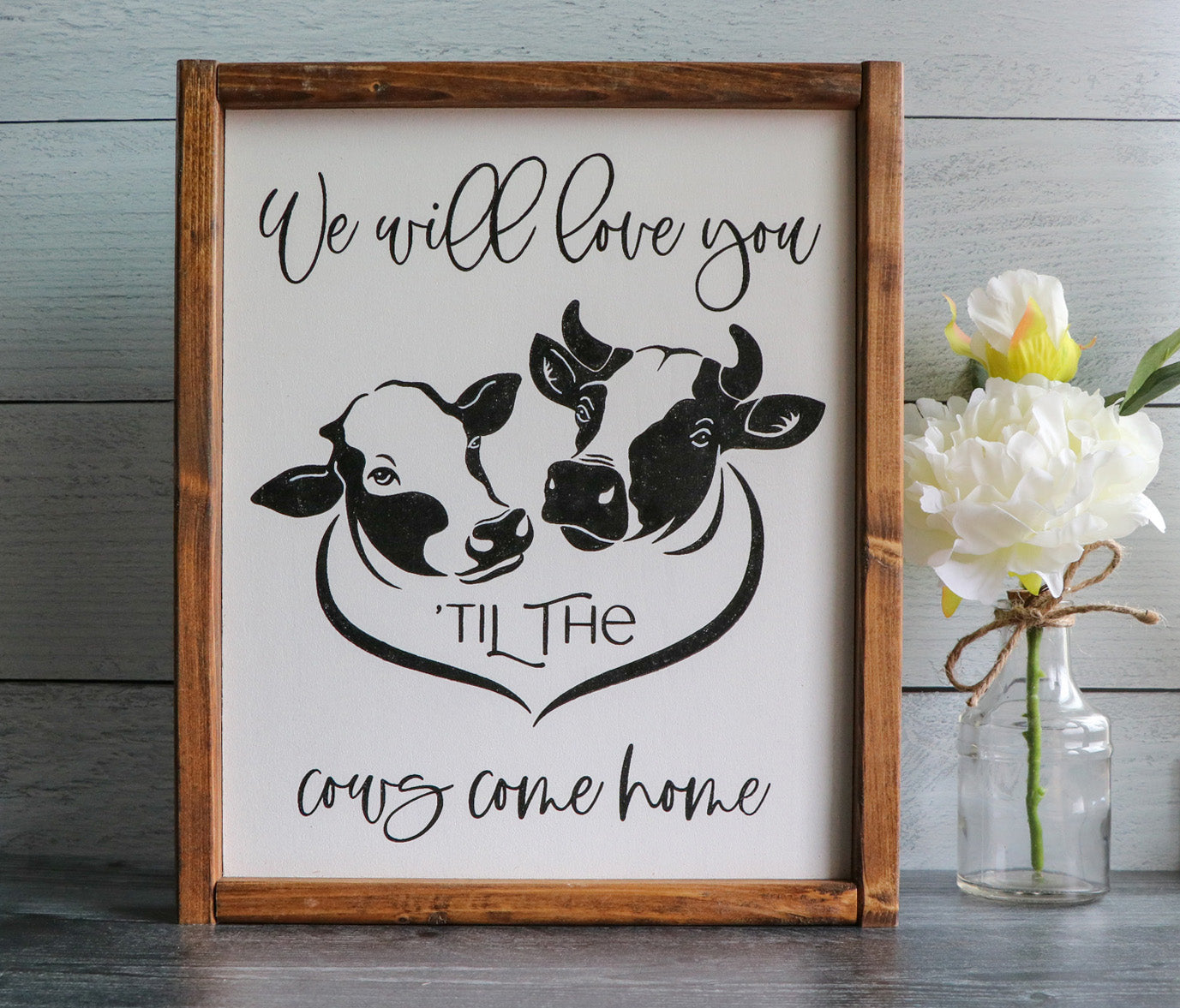 We Will Love You Til The Cows Come Home | Framed Wood Sign