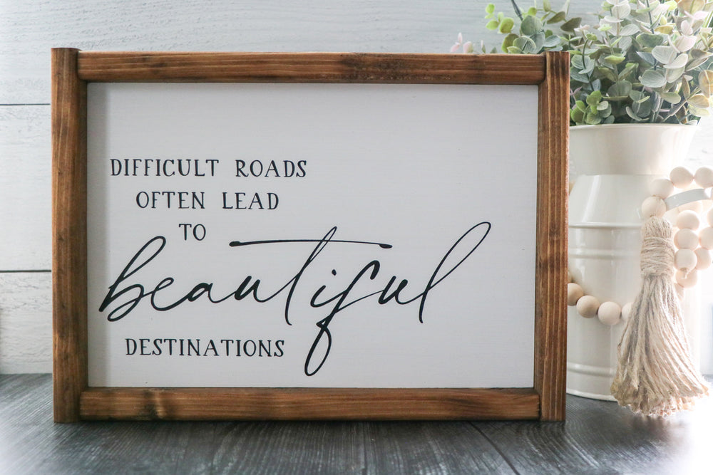 Difficult Roads Often Lead To Beautiful Destinations | Framed Wood Sign | 12x9