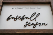 Load image into Gallery viewer, We Interrupt This Family For . . . Season | Framed Laser Wood Sign