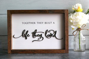 Together They Built A Life They Loved | Framed Laser Wood Sign | 12x9