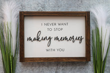 Load image into Gallery viewer, I Never Want To Stop Making Memories With You | Framed Laser Wood Sign