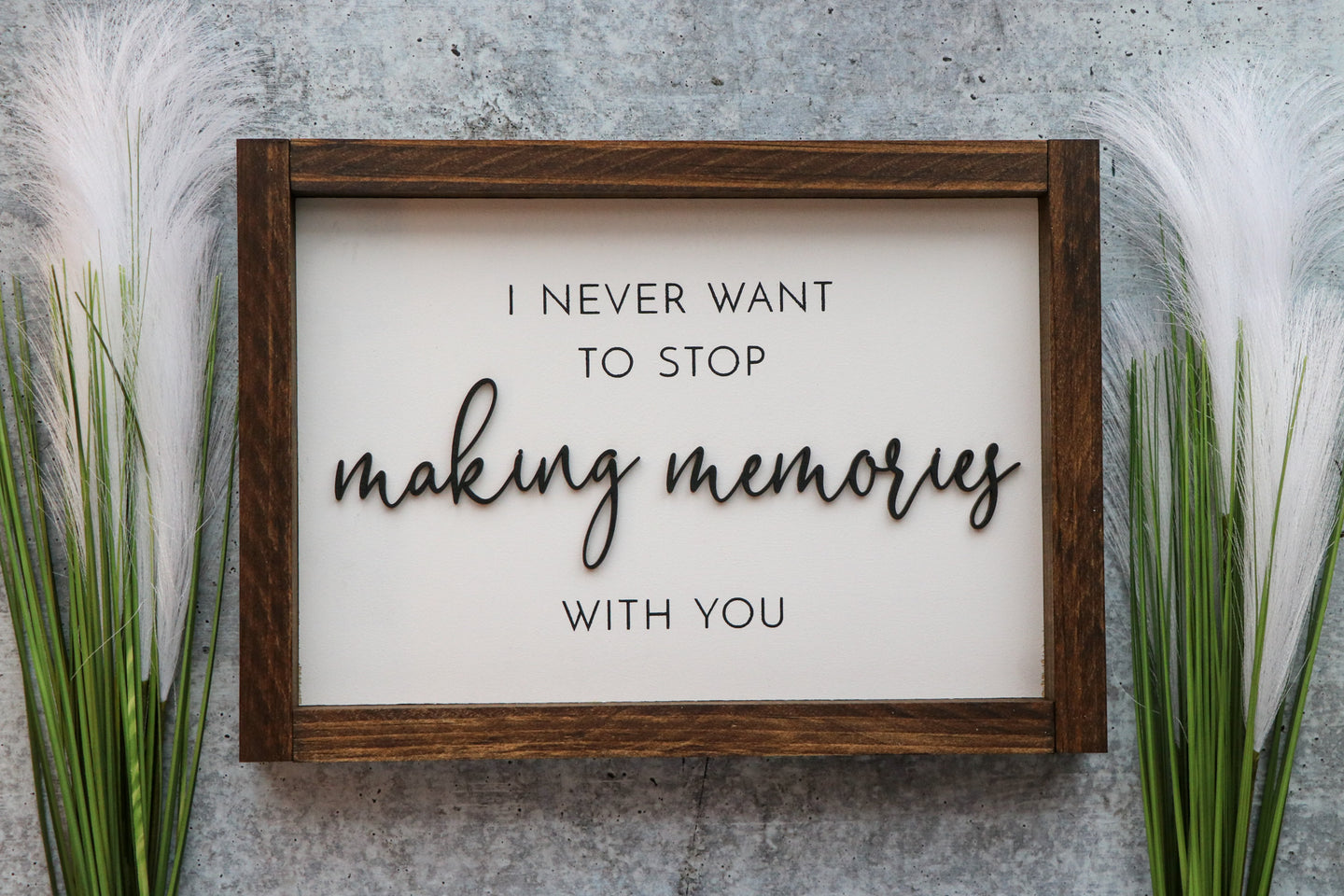 I Never Want To Stop Making Memories With You | Framed Laser Wood Sign
