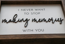 Load image into Gallery viewer, I Never Want To Stop Making Memories With You | Framed Laser Wood Sign | 12x9