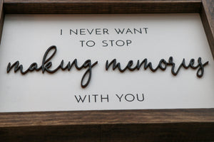 I Never Want To Stop Making Memories With You | Framed Laser Wood Sign | 12x9