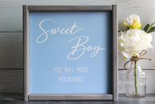 Load image into Gallery viewer, Sweet Boy You Will Move Mountains | Framed Wood Sign | 12x12