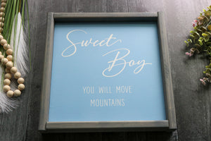 Sweet Boy You Will Move Mountains | Framed Wood Sign | 12x12