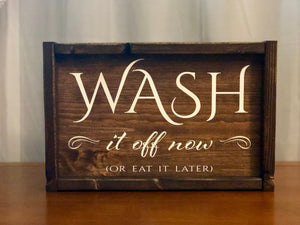 Wash it off now or eat it later | Framed Wood Sign