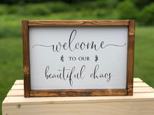 Load image into Gallery viewer, Welcome To Our Beautiful Chaos | Framed Wood Sign | 12x9