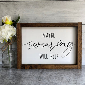 Maybe Swearing Will Help | Framed Wood Sign