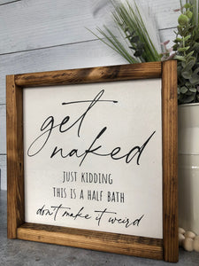 Get Naked Just Kidding Bathroom Sign | Framed Wood Sign | 10x10