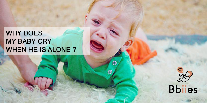 Why does my Baby cry when he's alone ?