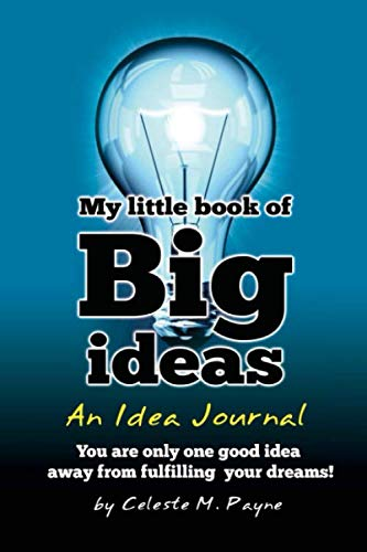My Little Book of Big Ideas - An Idea Journal: You are one good idea away from fulfilling your dreams