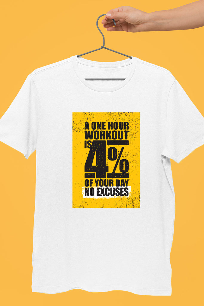 A One Hour Workout is 4% of your Day. No Excuses. Graphic T-Shirt White Color