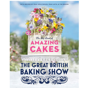 The Great British Baking Show: The Big Book of Amazing Cakes