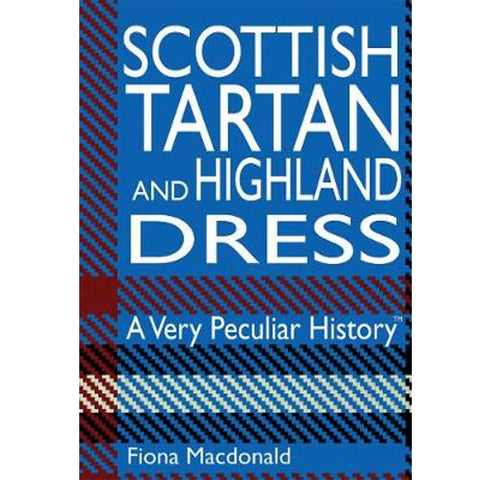 Scottish Tartan and Highland Dress: A Very Peculiar History