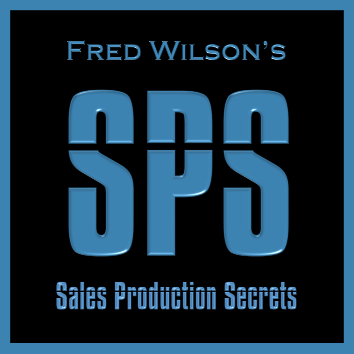 Fred Wilson's Sales Production Secrets™